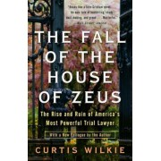 The Fall of the House of Zeus: The Rise and Ruin of America's Most Powerful Trial Lawyer, Paperback
