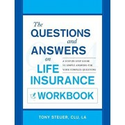The Questions and Answers on Life Insurance Workbook: A Step-By-Step Guide to Simple Answers for Your Complex Questions, Paperback/Tony Steuer