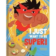 I Just Want to Be Super!, Hardcover/Andrew Katz