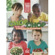 Chop Chop: The Kids' Guide to Cooking Real Food with Your Family, Paperback
