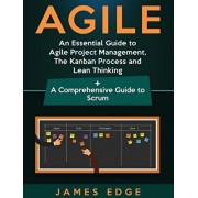 Agile: An Essential Guide to Agile Project Management, The Kanban Process and Lean Thinking + A Comprehensive Guide to Scrum, Hardcover/James Edge