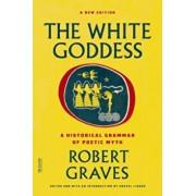 The White Goddess: A Historical Grammar of Poetic Myth, Paperback/Robert Graves