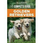 The Complete Guide to Golden Retrievers: Finding, Raising, Training, and Loving Your Golden Retriever Puppy, Paperback/Joanna de Klerk