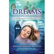 Dreams That Can Save Your Life: Early Warning Signs of Cancer and Other Diseases, Paperback/Larry Burk