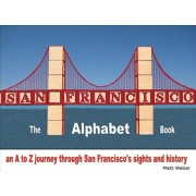 San Francisco: The Alphabet Book: An A to Z Journey Through San Francisco's Sights and History, Hardcover