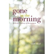 Gone in the Morning. A Writer's Journey of Bereavement, Paperback/Geoff Mead