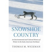 Snowshoe Country: An Environmental and Cultural History of Winter in the Early American Northeast, Paperback/Thomas M. Wickman