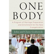 One Body: A Program of Marriage Preparation and Enrichment for the New Evangelization, Paperback/John Grabowski