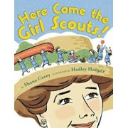 Here Come the Girl Scouts!: The Amazing All-True Story of Juliette 'Daisy' Gordon Low and Her Great Adventure, Hardcover/Shana Corey