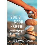 God's Good Earth: Praise and Prayer for Creation, Hardcover/Anne Rowthorn