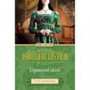 Isabela de Castilia. Legamantul iubirii