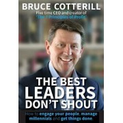 The Best Leaders Don't Shout: How to engage your people, manage millennials, and get things done, Paperback/Bruce Cotterill