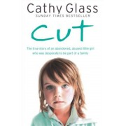 Cut: The True Story of an Abandoned, Abused Little Girl Who Was Desperate to Be Part of a Family, Paperback