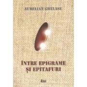 Intre epigrame si epitafuri - Aurelian Ghelase