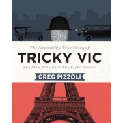 Tricky Vic: The Impossibly True Story of the Man Who Sold the Eiffel Tower, Hardcover