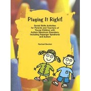 Playing It Right!: Social Skills Activities for Parents and Teachers of Young Children with Autism Spectrum Disorders, Paperback/Rachael Bareket