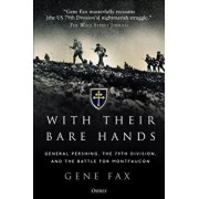 With Their Bare Hands: General Pershing, the 79th Division, and the Battle for Montfaucon, Paperback/Gene Fax