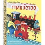 The Train to Timbuctoo, Hardcover/Margaret Wise Brown