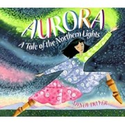 Aurora: A Tale of the Northern Lights, Paperback/Mindy Dwyer