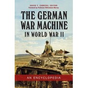 The German War Machine in World War II: An Encyclopedia, Hardcover/David T. Zabecki