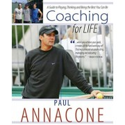 Coaching for Life: A Guide to Playing, Thinking and Being the Best You Can Be, Paperback/Paul Annacone
