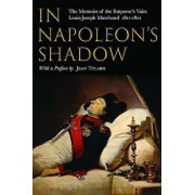 In Napoleon's Shadow: The Memoirs of Louis-Joseph Marchand, Valet and Friend of the Emperor 1811-1821/Louis-Joseph Marchand