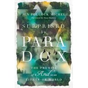 "Surprised by Paradox: The Promise of ""and"" in an Either-Or World, Paperback/Jen Pollock Michel"