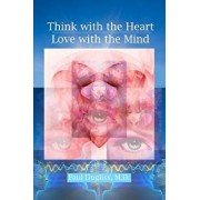 Think with the Heart - Love with the Mind, Paperback/Paul Dugliss