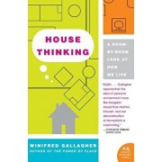 House Thinking: A Room-By-Room Look at How We Live, Paperback/Winifred Gallagher