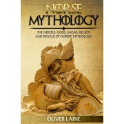Norse Mythology: The Heroes, Gods, Sagas, Beliefs, and Rituals of Nordic Mythology, Paperback