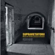 Supravietuitorii. Marturii din temnitele comuniste ale Romaniei