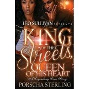 King of the Streets, Queen of His Heart: A Legendary Love Story, Paperback/Porscha Sterling