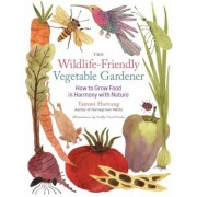The Wildlife-Friendly Vegetable Gardener: How to Grow Food in Harmony with Nature, Paperback