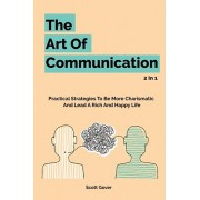 The Art Of Communication 2 In 1: Practical Strategies To Be More Charismatic And Lead A Rich And Happy Life, Paperback/Scott Gover