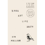 Birds Art Life Death by Kyo Maclear