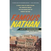 Famous Nathan: A Family Saga of Coney Island, the American Dream, and the Search for the Perfect Hot Dog, Paperback/Lloyd Handwerker