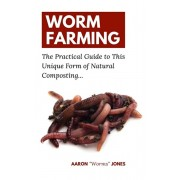 Worm Farming: The Practical Guide to This Unique Form of Natural Composting..., Paperback/Aaron worms Jones