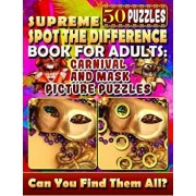Supreme Spot the Difference Book for Adults: Carnival and Mask Picture Puzzles: Find the Difference Puzzle Books for Adults. Photo Puzzle Hunt., Paperback/Lucy Coldman