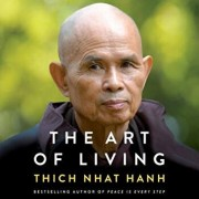 The Art of Living: Peace and Freedom in the Here and Now/Thich Nhat Hanh