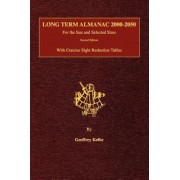 Long Term Almanac 2000-2050: For the Sun and Selected Stars with Concise Sight Reduction Tables, 2nd Edition (Hardcover)