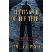Letting Go of the Thief: A Ninety Day Journey Inside the Thoughts of an Alcoholic., Paperback/Pamela D. Pesta