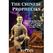The Chinese Prophecies: Decoding the Past, Present and Future of China with the Tui Bei Tu, Paperback/Yin Zhe
