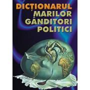 Dictionarul marilor ganditori politici/Robert Benewick