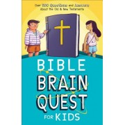 Bible Brain Quest(r) for Kids: Over 500 Questions and Answers about the Old & New Testaments, Paperback