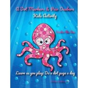 A Dot Markers & Paint Daubers Kids Activity Book: Under the Sea: Learn as You Play: Do a Dot Page a Day, Paperback/14 Peaks Creative Arts