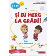 Si eu merg la gradi! Pachet educational 5-6 ani/Nicolae Ploscariu
