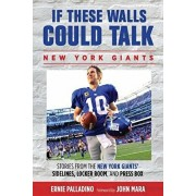 If These Walls Could Talk: Stories from the New York Giants' Sidelines, Locker Room, and Press Box, Paperback/Ernie Palladino