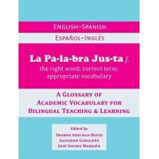 La Palabra Justa: An English-Spanish / Espanol-Ingles Glossary of Academic Vocabulary for Bilingual Teaching & Learning, Paperback/Sharon Adelman Reyes