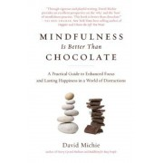 Mindfulness Is Better Than Chocolate: A Practical Guide to Enhanced Focus and Lasting Happiness in a World of Distractions, Paperback