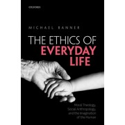Ethics of Everyday Life. Moral Theology, Social Anthropology, and the Imagination of the Human, Paperback/Michael (Dean and Fellow, Dean and Fellow, Trinity College, University of Cambridge) Banner